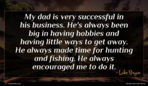 Luke Bryan quote : My dad is very ...