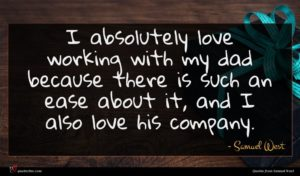 Samuel West quote : I absolutely love working ...