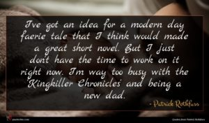 Patrick Rothfuss quote : I've got an idea ...