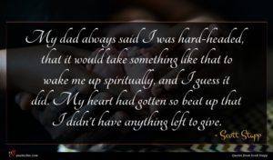 Scott Stapp quote : My dad always said ...