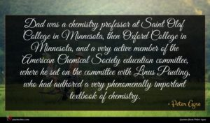 Peter Agre quote : Dad was a chemistry ...