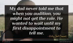 Haley Joel Osment quote : My dad never told ...