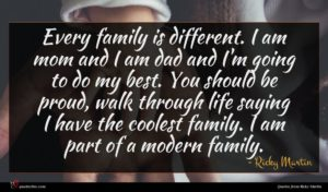 Ricky Martin quote : Every family is different ...
