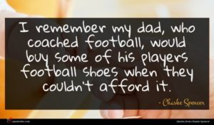 Chaske Spencer quote : I remember my dad ...