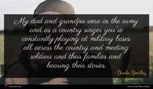 Dierks Bentley quote : My dad and grandpa ...