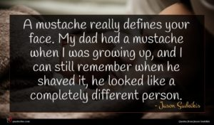 Jason Sudeikis quote : A mustache really defines ...