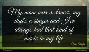 Elvis Stojko quote : My mom was a ...