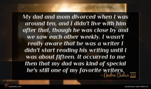 Andre Dubus III quote : My dad and mom ...