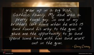 Gerry Cooney quote : I grew up in ...