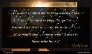 Randy Travis quote : My dad wanted me ...