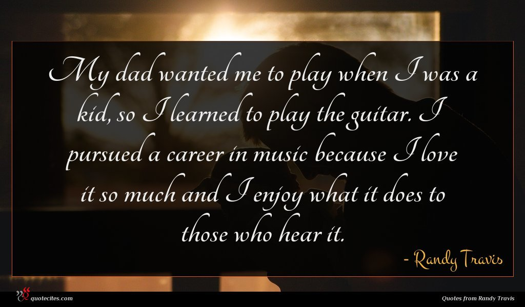 My dad wanted me to play when I was a kid, so I learned to play the guitar. I pursued a career in music because I love it so much and I enjoy what it does to those who hear it.