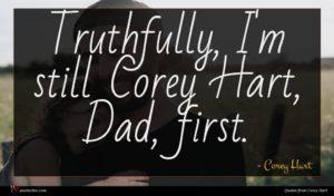 Corey Hart quote : Truthfully I'm still Corey ...