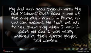 Jonny Lang quote : My dad was good ...