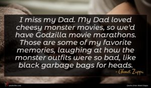 Ahmet Zappa quote : I miss my Dad ...