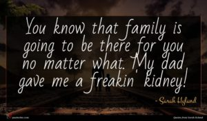 Sarah Hyland quote : You know that family ...