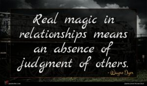 Wayne Dyer quote : Real magic in relationships ...