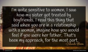 Orlando Bloom quote : I'm quite sensitive to ...