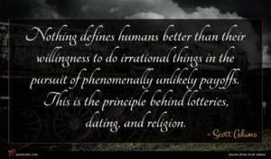 Scott Adams quote : Nothing defines humans better ...
