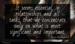 Soren Kierkegaard quote : It seems essential in ...