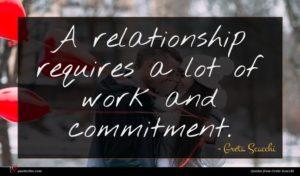 Greta Scacchi quote : A relationship requires a ...