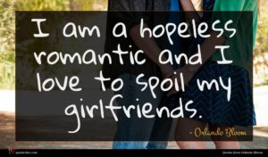 Orlando Bloom quote : I am a hopeless ...