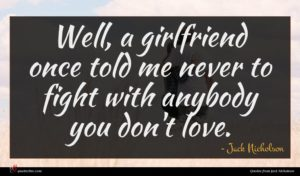 Jack Nicholson quote : Well a girlfriend once ...