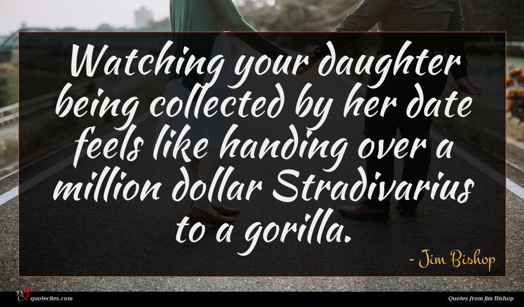 Watching your daughter being collected by her date feels like handing over a million dollar Stradivarius to a gorilla.