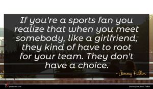 Jimmy Fallon quote : If you're a sports ...