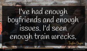 Taylor Dayne quote : I've had enough boyfriends ...
