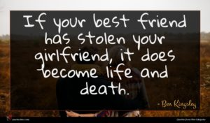 Ben Kingsley quote : If your best friend ...