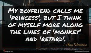 Alicia Silverstone quote : My boyfriend calls me ...