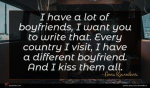 Anna Kournikova quote : I have a lot ...