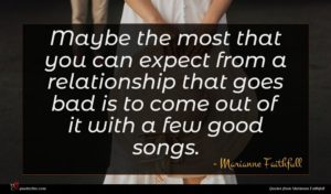 Marianne Faithfull quote : Maybe the most that ...