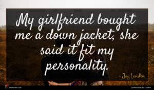 Jay London quote : My girlfriend bought me ...