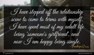 Penélope Cruz quote : I have stepped off ...