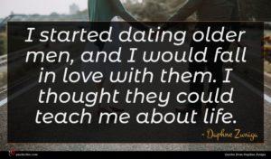 Daphne Zuniga quote : I started dating older ...