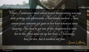 James Lafferty quote : What I remember most ...