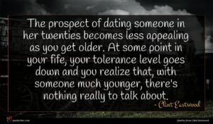 Clint Eastwood quote : The prospect of dating ...