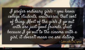 Leonardo DiCaprio quote : I prefer ordinary girls ...