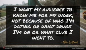 Shia LaBeouf quote : I want my audience ...