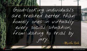 Martha Beck quote : Good-looking individuals are treated ...