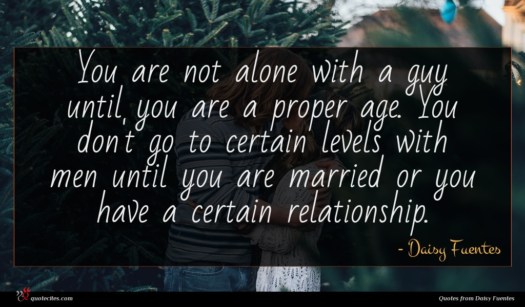 You are not alone with a guy until you are a proper age. You don't go to certain levels with men until you are married or you have a certain relationship.