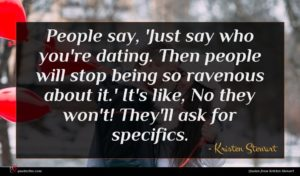 Kristen Stewart quote : People say 'Just say ...
