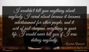 Kristen Stewart quote : I wouldn't tell you ...