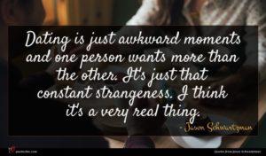 Jason Schwartzman quote : Dating is just awkward ...