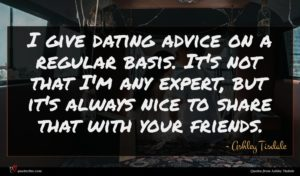 Ashley Tisdale quote : I give dating advice ...