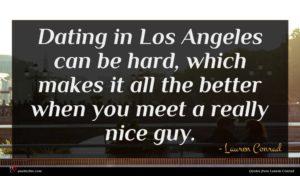 Lauren Conrad quote : Dating in Los Angeles ...