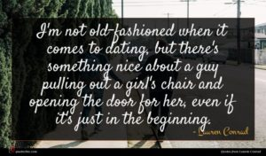 Lauren Conrad quote : I'm not old-fashioned when ...