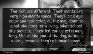 Patti Stanger quote : The rich are different ...