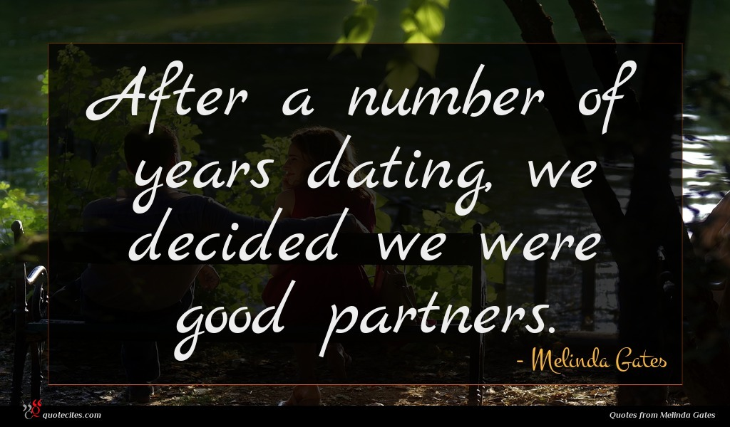 After a number of years dating, we decided we were good partners.